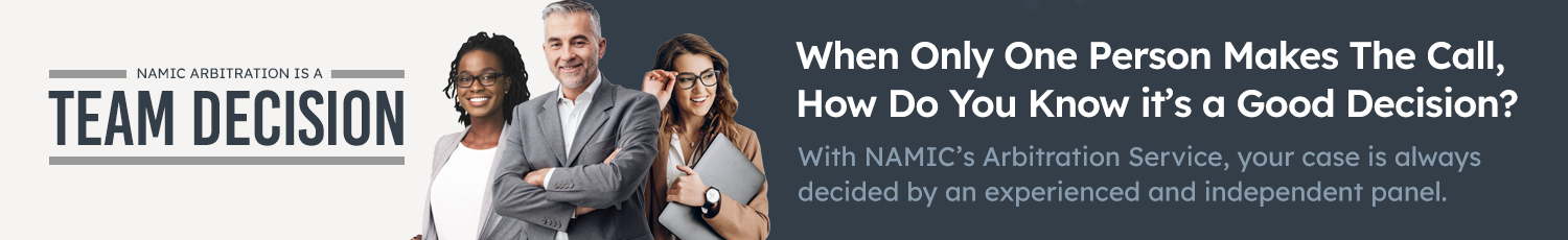 INTRODUCING TEAM DECISIONS. THE NEWLY STREAMLINED ARBITRATION SERVICE FROM NAMIC.
